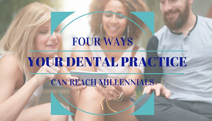 Four Ways Your Dental Practice Can Reach Millennials