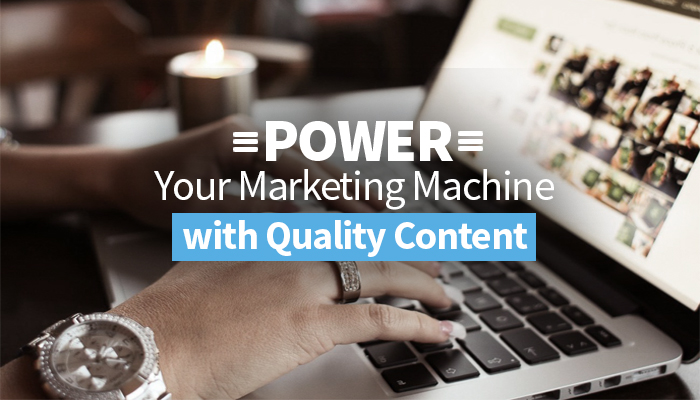 Power Your Marketing Machine with Quality Content