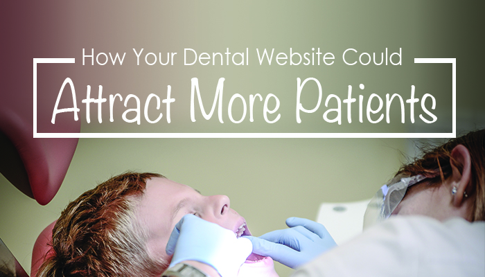 How Your Dental Website Could Attract More Patients