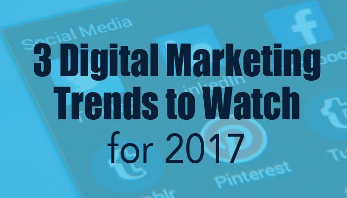 3 Digital Marketing Trends to Watch for 2017