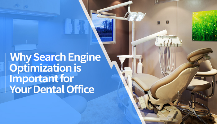 Why Search Engine Optimization is Important for Your Dental Office