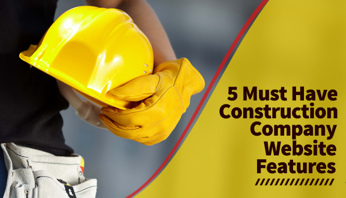 5 Must Have Construction Company Website Features