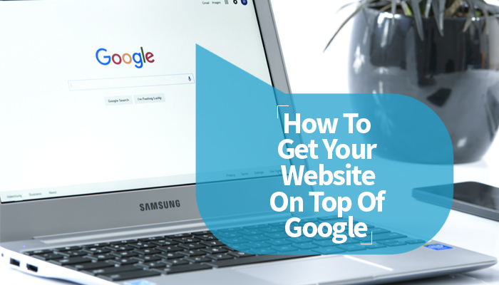 How To Get Your Website On Top Of Google