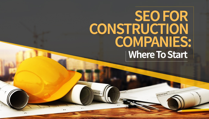 SEO For Construction Companies: Where To Start