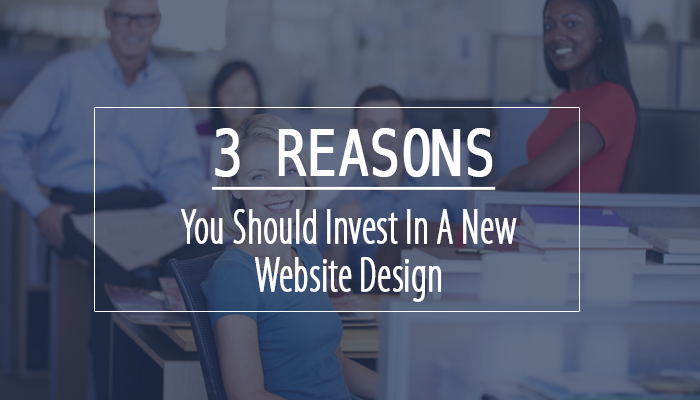 3 Reasons You Should Invest In A New Website Design