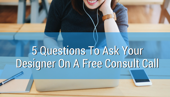 5 Questions To Ask Your Designer On A Free Consult Call