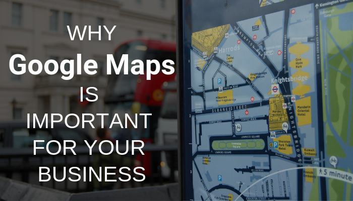 Why Google Maps is Important for Your Business