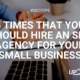 5 Times That You Should Hire an SEO Agency for Your Small Business