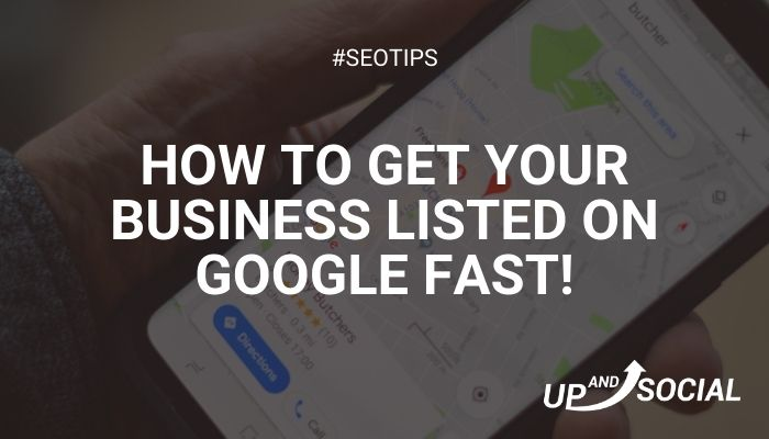 How To Get Your Business Listed On Google Fast!